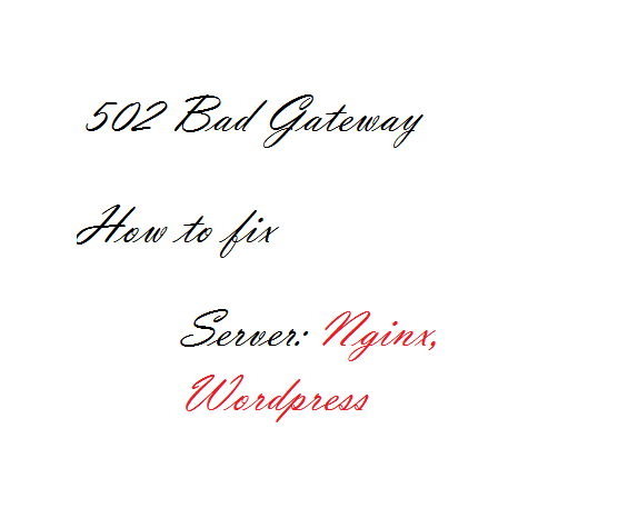 502 Bad Gateway WordPress - Nginx