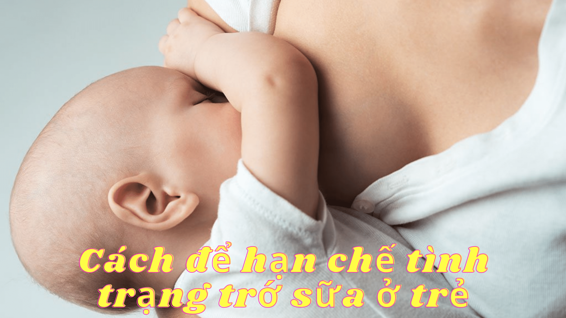 Vì sao trẻ sơ sinh bị nôn trớ, ọc sữa-2